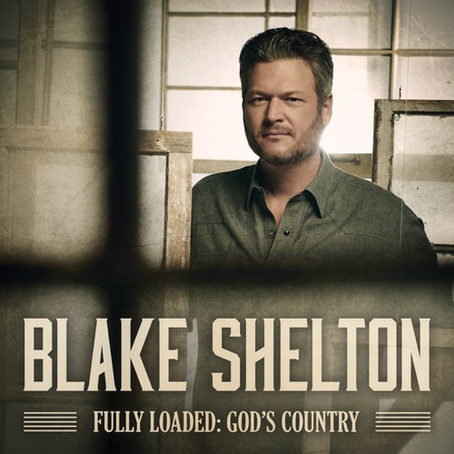 Blake Shelton - Fully Loaded: God's Country (2019)