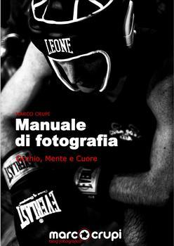 Marco Crupi - Manuale di fotografia. Occhio, mente e cuore (2012)