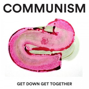 Communism - Get Down Get Together (2016)