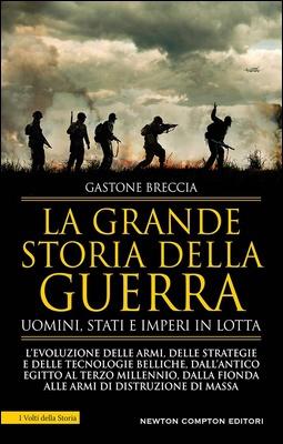 Gastone Breccia - La grande storia della guerra. L'evoluzione delle armi, delle strategie e delle tecnologie belliche (2020)