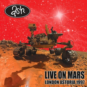 Ash – Live on Mars: London Astoria 1997 (2016) Album (MP3 320 Kbps)