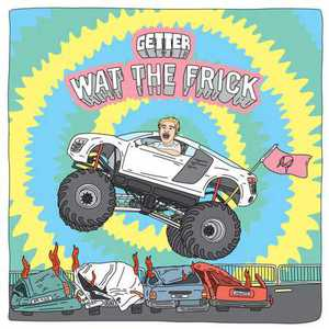 Getter - Wat the Frick (EP) (2016)