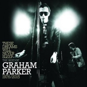 Graham Parker - These Dreams Will Never Sleep: The Best of Graham Parker 1976-2015 (2016)