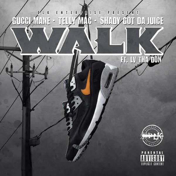 Gucci Mane, Telly Mac & Shady Got Da Juice - Walk feat. & LV tha Don