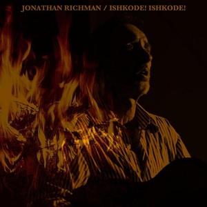 Jonathan Richman (ex-The Modern Lovers) – Ishkode! Ishkode! (2016)