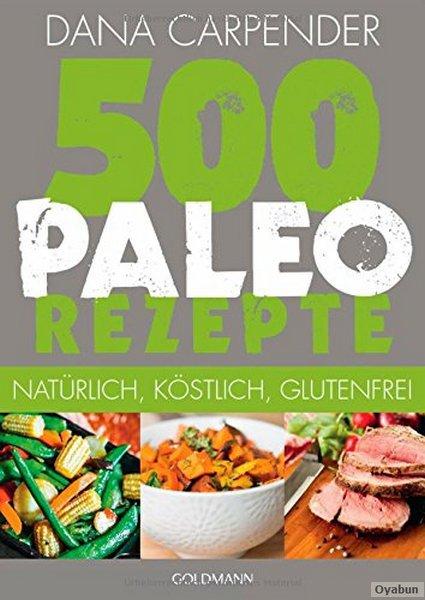 :  500 Paleo-Rezepte Natürlich, köstlich, glutenfrei