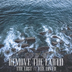 Remove The Earth - The Lost // The Loved (EP) (2016)