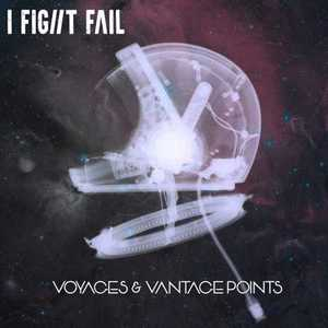 I Fight Fail - Voyages and Vantage Points (EP) (2016)
