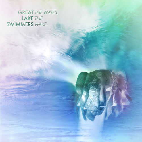 Great Lake Swimmers - The Waves, The Wake (2018)