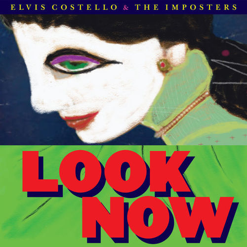Elvis Costello & The Imposters - Look Now (Deluxe Edition) (2018)