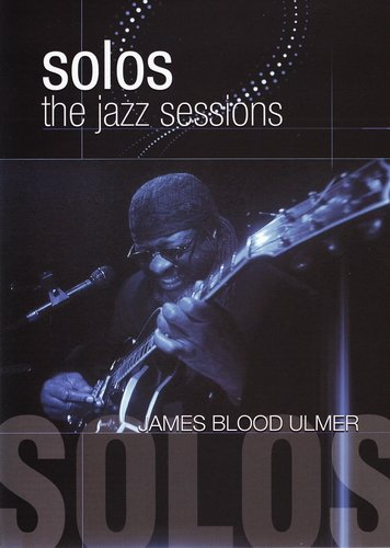 James Blood Ulmer - Solos - The Jazz Session (2010)