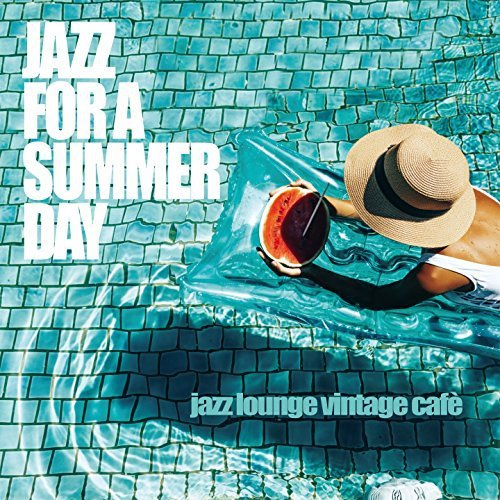 Jazz For A Summer Day (Jazz Lounge Vintage Cafe) (2017)