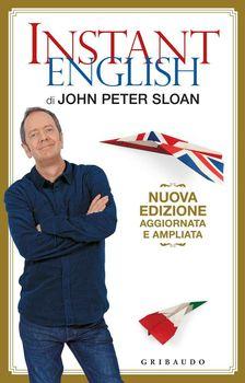 John Peter Sloan - Instant English. Nuova edizione aggiornata e ampliata (2014)