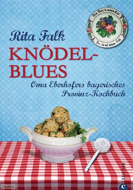Knödel-Blues - Das Provinz Kochbuch aus Bayern