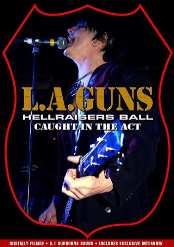 L.A. Guns - Hellraisers Ball - Caught In The Act (2004) [DVDRip]