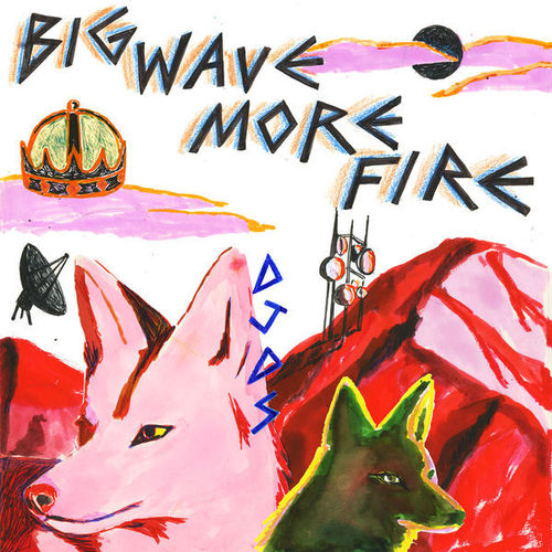 DJDS - Big Wave More Fire (2018)