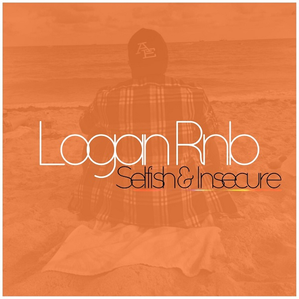 Logan Rnb - Selfish & Insecure