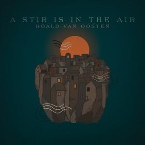 Roald van Oosten (ex-Caesar) - A Stir Is In The Air (2017)