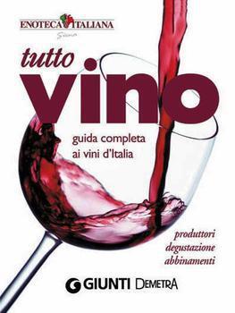 Luca Pollini - Tutto vino. Guida completa ai vini d'Italia. Produttori, degustazione, abbinamenti (2...