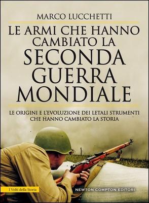 Marco Lucchetti - Le armi che hanno cambiato la seconda guerra mondiale (2019)