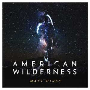 Matt Hires - American Wilderness (2016)