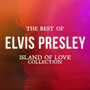 Elvis Presley – The Best of Elvis Presley (Island of Love Collection) (2016) Album