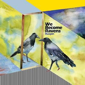 Ruxpin - We Become Ravens (2016)