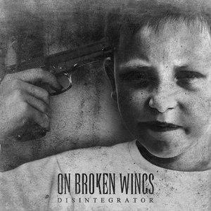 On Broken Wings - Disintegrator (2016)