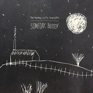 The Trouble With Templeton – Someday, Buddy (2016) Album