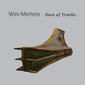 Wim Mertens - Dust of Truths (2016)