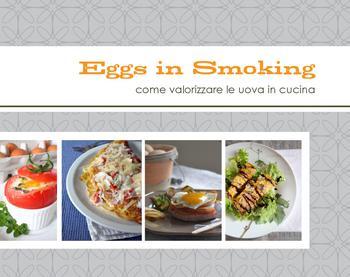Eggs in Smoking -  Come valorizzare le uova in cucina (2011)