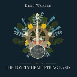 The Lonely Heartstring Band – Deep Waters (2016)