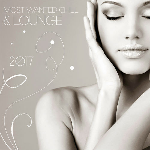Most Wanted Chill And Lounge 2017 (2017)