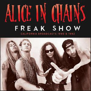 Alice In Chains - Freak Show (California Broadcasts 1990 & 1992) (2016)