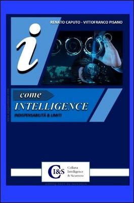 Renato Caputo, Vittorfranco Pisano - I come Intelligence. Indispensabilità e limiti (2021)
