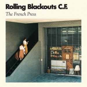 Rolling Blackouts Coastal Fever - The French Press (2017)