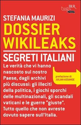 Stefania Maurizi - Dossier Wikileaks. Segreti italiani (2011)