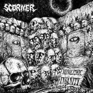 Scorner - Monolithic Insanity (2016)