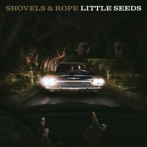 Shovels & Rope - Little Seeds (2016)