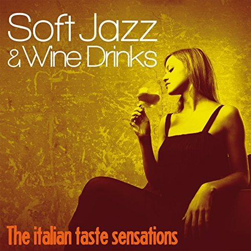 Soft Jazz And Wine Drinks (The Italian Taste Sensation) (2017)