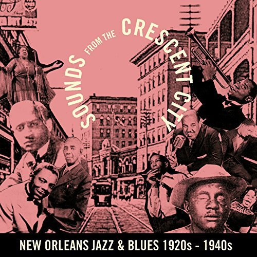 Sounds From The Crescent City New Orleans Jazz And Blues 1920s - 1940s (2017)