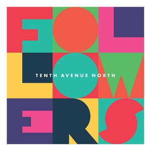 Tenth Avenue North - Followers (2016)