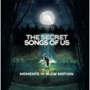 The Secret Songs of Us - Moments in Slow Motion (2016)