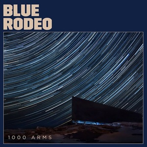 Blue Rodeo - 1000 Arms (2016)