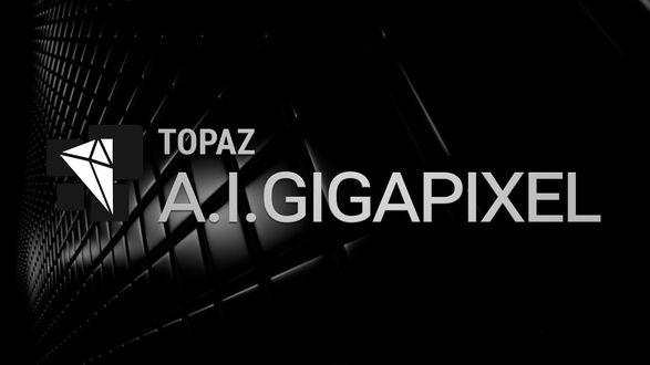 download Topaz A.I. Gigapixel v1.1.1