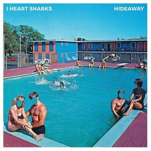 I Heart Sharks - Hideaway (2016)