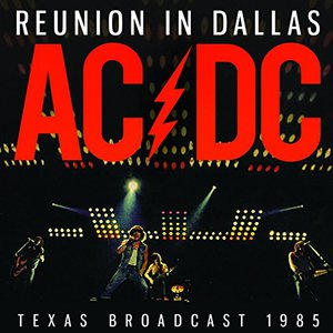 AC/DC (ACDC) - Reunion In Dallas (Texas Broadcast 1985) (2016)