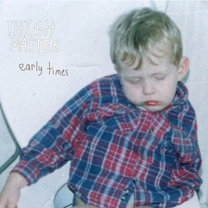 Thigh Master - Early Times (2016)