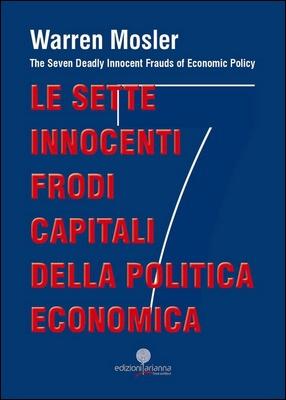 Warren Mosler - Le sette innocenti frodi capitali della politica economica (2012)