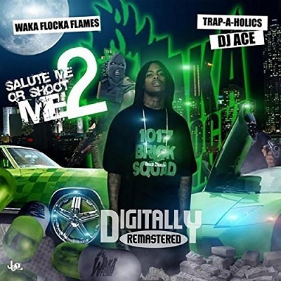 Waka Flocka Flame - Salute Me Or Shoot Me 2 (Remastered) (2018)